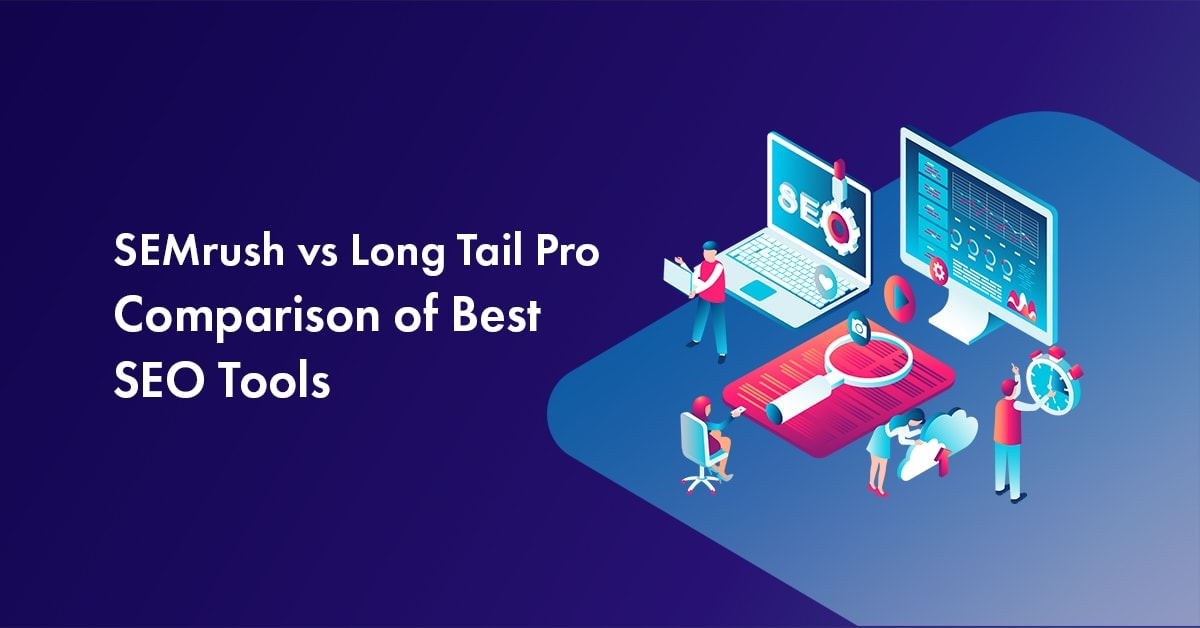 Semrush vs Long Tail Pro Review 2021: Which is the Best SEO Tool?